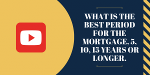 What is the best period for the mortgage, 5, 10, 15 years or longer.